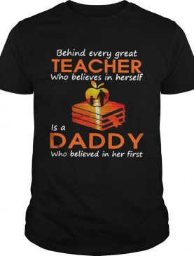 Behind Every Great Teacher Who Believes In Herself Is A Dad Who Believed In Her First shirt