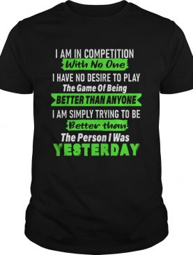 Better Than The Person I Was Yesterday shirt