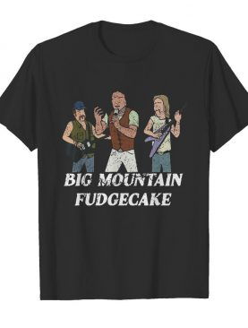 Big Mountain Fudgecake shirt