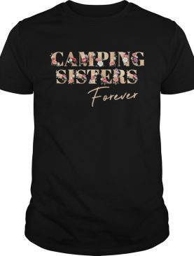 Camping Sisters Forever shirt