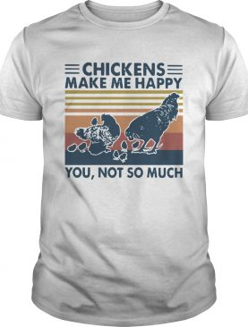 Chickens Make Me Happy You Not So Much Vintage shirt