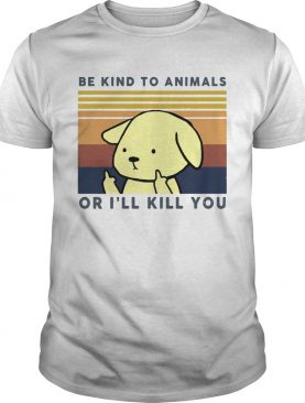 Dog Be Kind To Animals Or Ill Kill You Vintage shirt