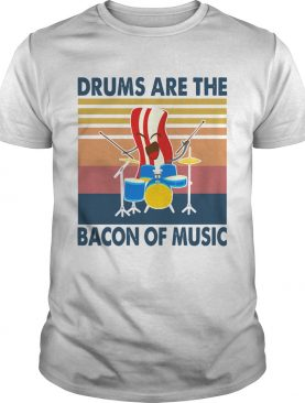Drums are the bacon of music vintage shirt