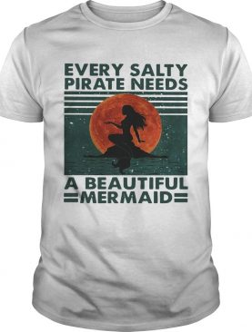Every Salty Pirate Needs A Beautiful Mermaid Vintage shirt