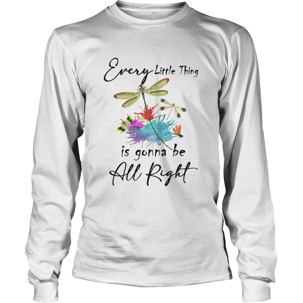 Every little thing is gonna be all right dragonfly  Long Sleeve