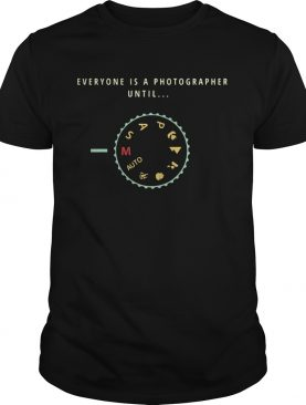 Everyone is a photographer until auto msap shirt