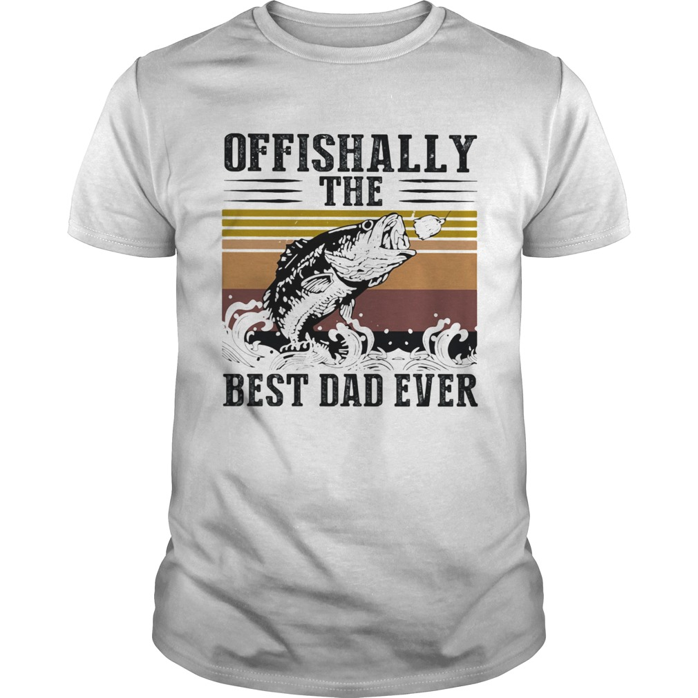 Fishing ofishally the best dad ever happy fathers day vintage retro  Unisex