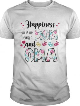 Happiness is being a mom and oma shirt