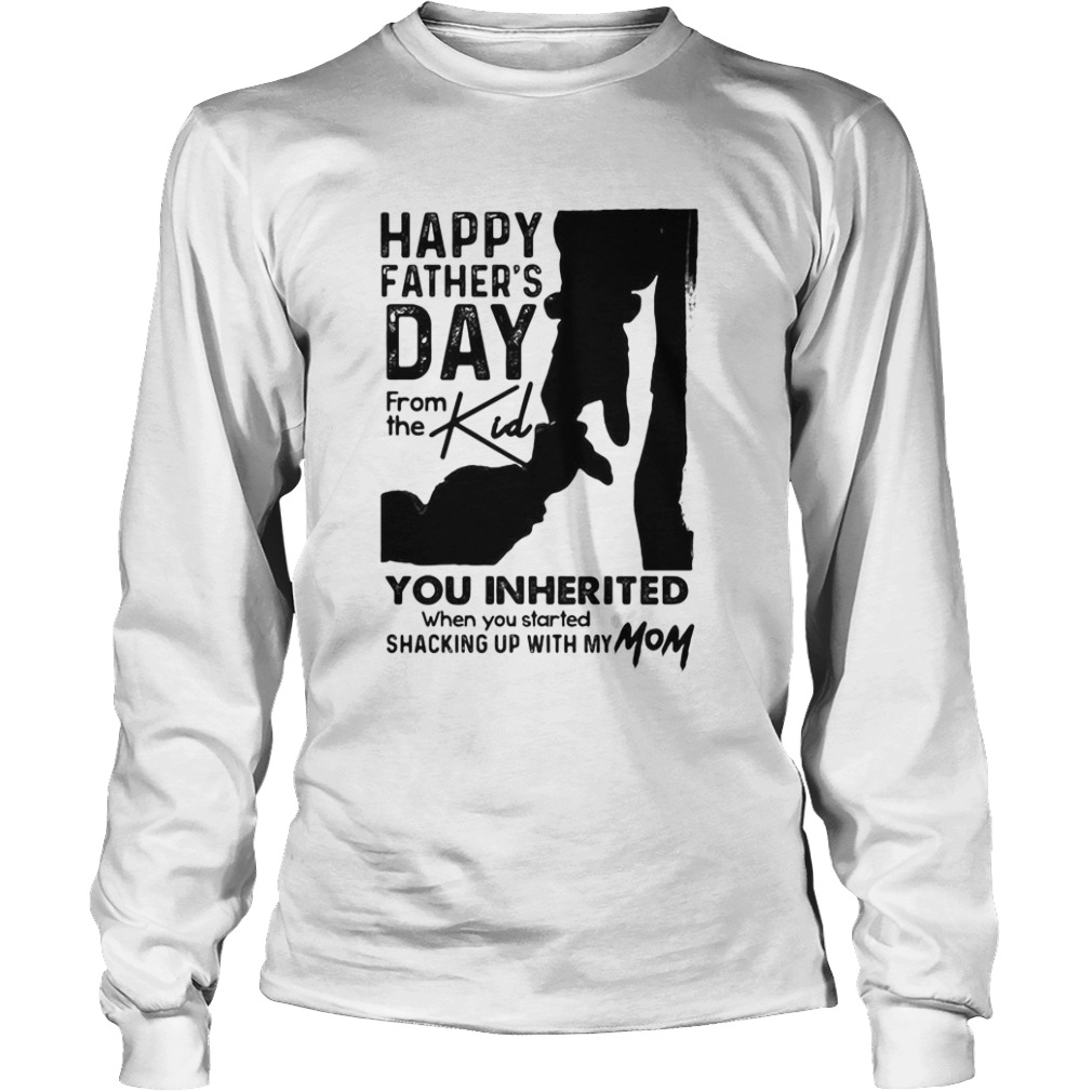 Happy fathers day from the kind you inherited  Long Sleeve