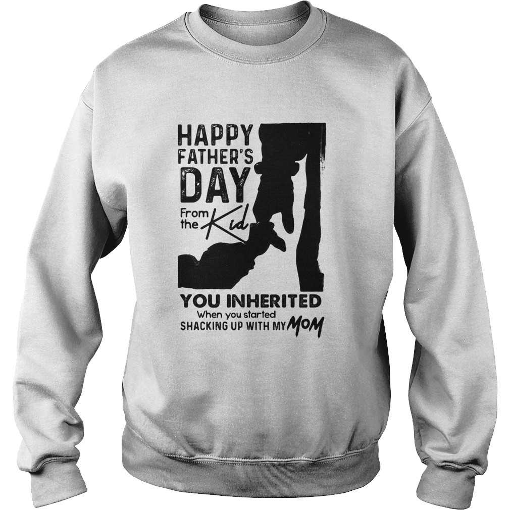 Happy fathers day from the kind you inherited  Sweatshirt