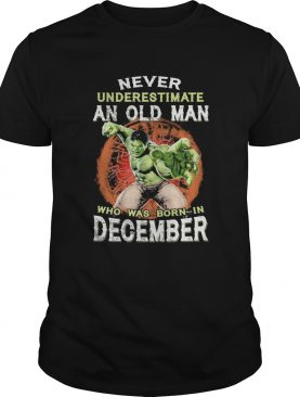 Hulk never underestimate an old man who was born in december shirt