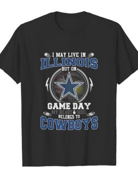 I May Live In Illinois But On Game Day My Heart And Soul Belong To Cowboys shirt