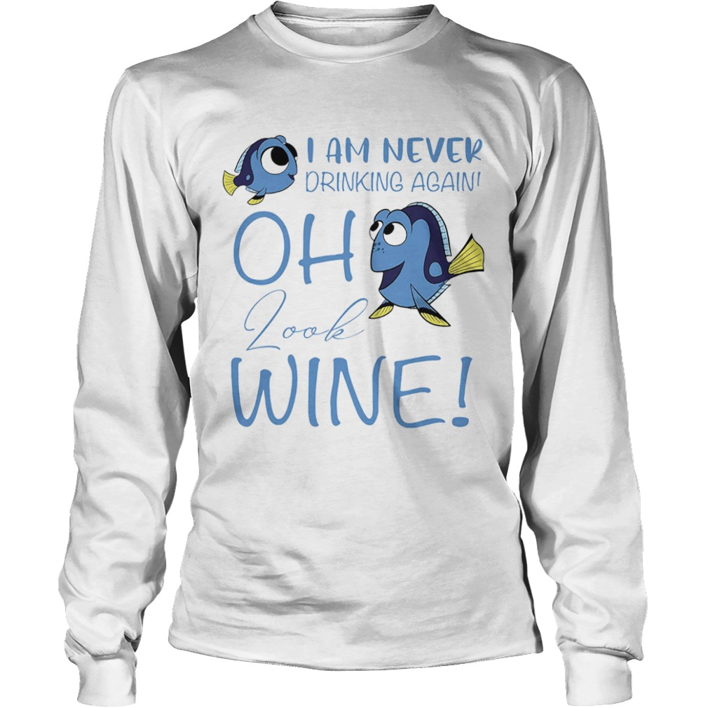 I am never drinking again oh look wine funny fish  Long Sleeve