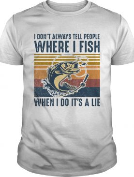 I dont always tell people where i fish when i do its a lie vintage retro shirt