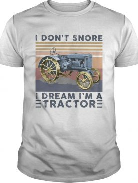 I dont snore I dream Im a tractor vintage retro shirt