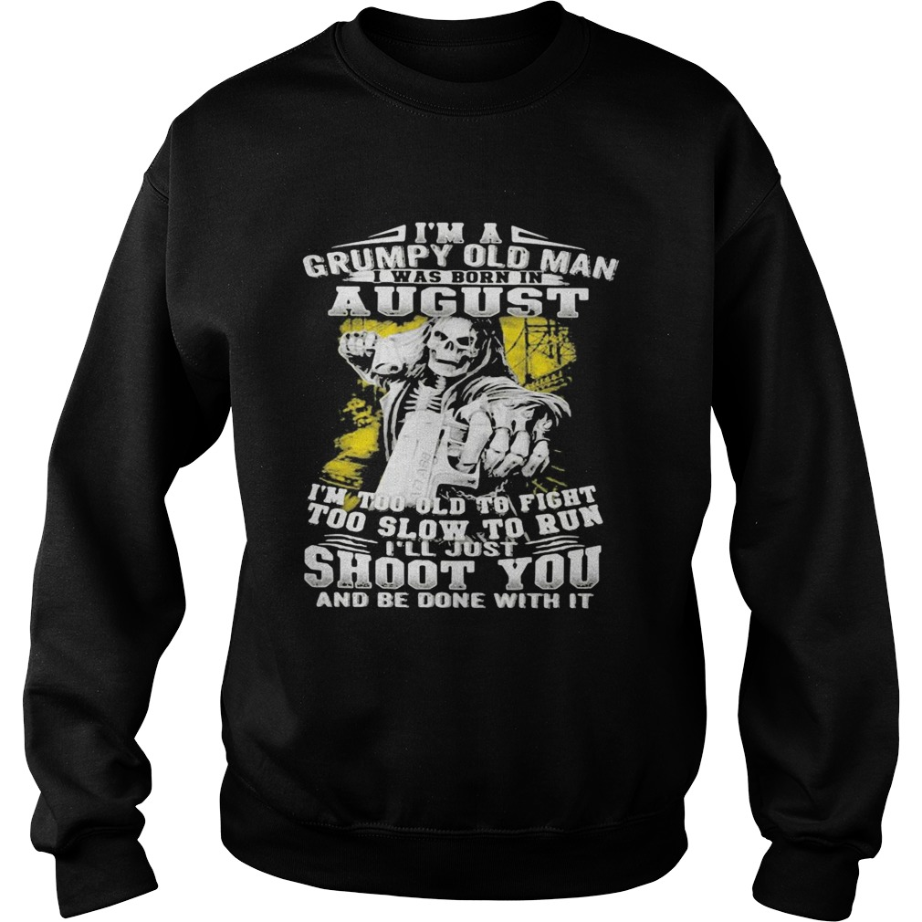 Im A Grumpy Old Man August Shoot You Skullcap  Sweatshirt