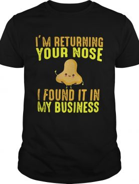 Im Returning Your Nose I Found It In My Business shirt