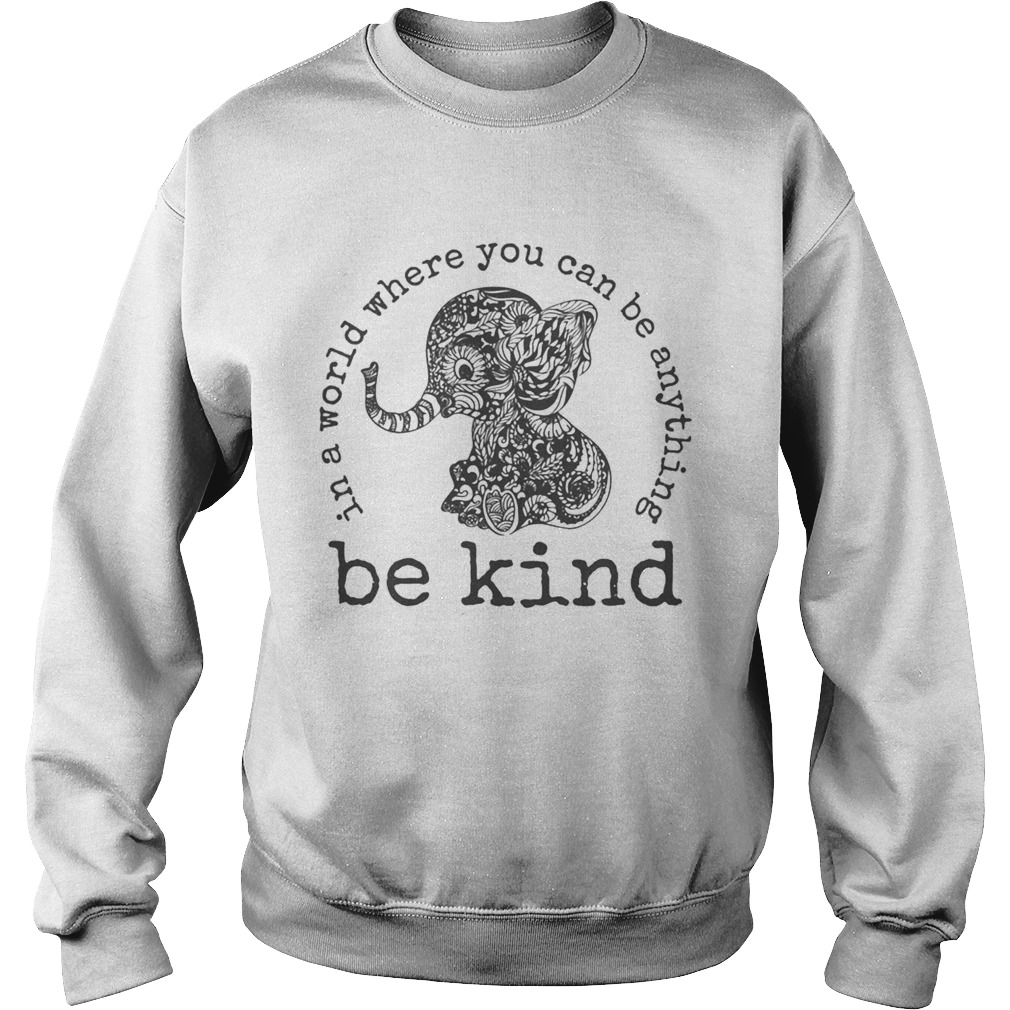 In a world where you can be anything Be Kind  Sweatshirt