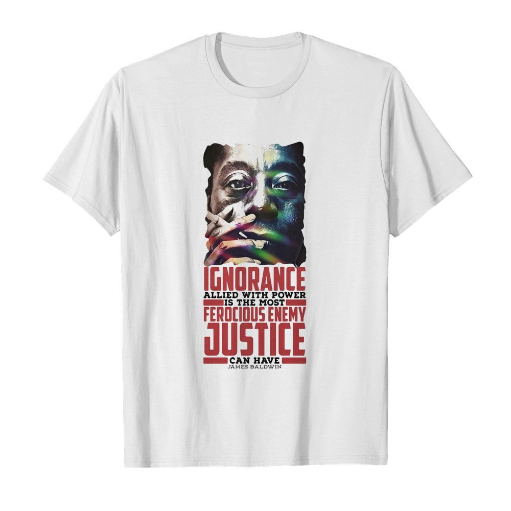 James baldwin ignorance allied with power is the most ferocious enemy justice can have  Classic Men's T-shirt