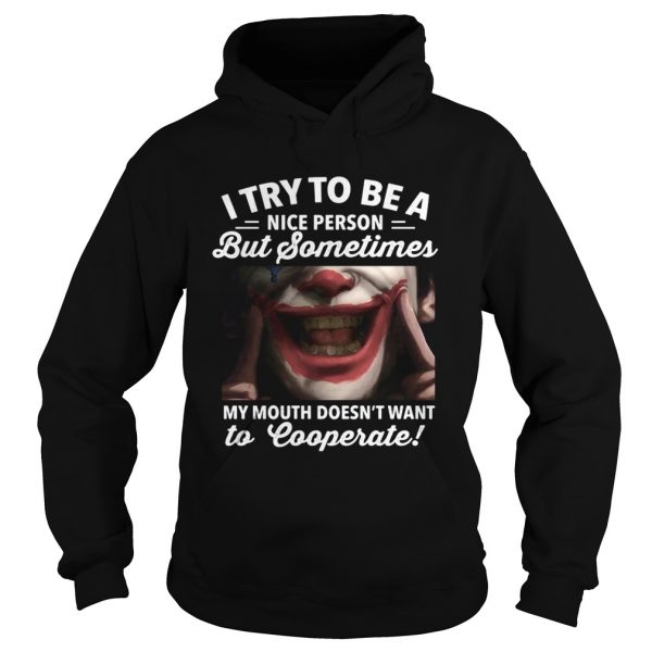 Joker i try to be a nice person but sometimes my mouth doesnt want to cooperate  Hoodie