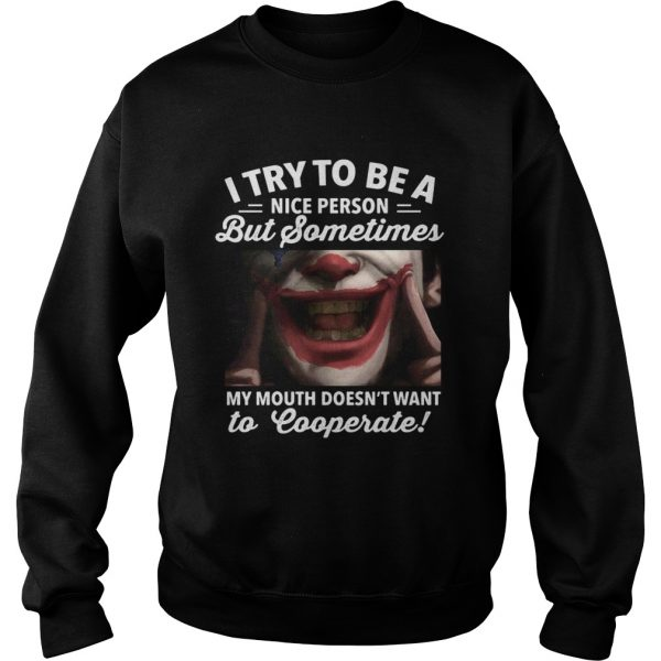 Joker i try to be a nice person but sometimes my mouth doesnt want to cooperate  Sweatshirt