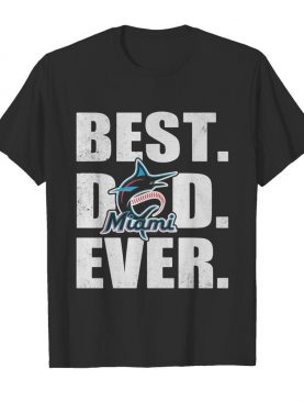Miami marlins best dad ever happy father's day shirt