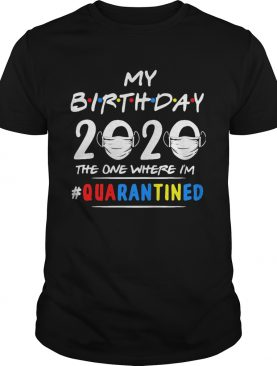 My birthday 2020 mask the one where Im quarantined shirt