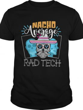 Nacho Average Rad Tech shirt