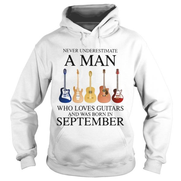 Never underestimate a man who loves guitars and was born in september  Hoodie