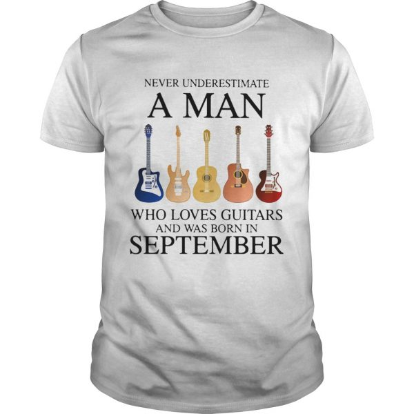 Never underestimate a man who loves guitars and was born in september  Unisex