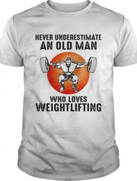 Never underestimate an old man who loves weight lifting shirt