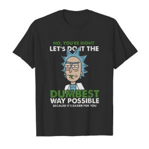 No Let's Do It The Dumbest Way Possible  Classic Men's T-shirt
