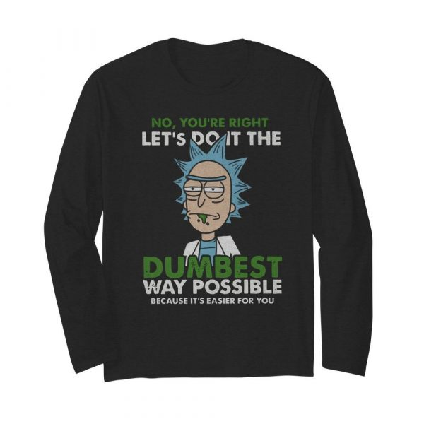No Let's Do It The Dumbest Way Possible  Long Sleeved T-shirt
