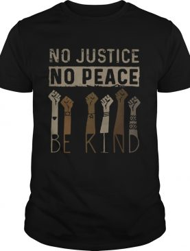 No justice no peace be kind hand shirt