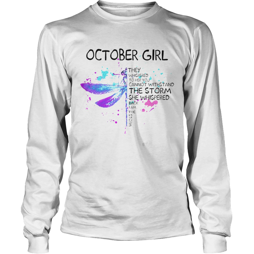 October Girl They Whispered To Her You Cannot Withstand The Storm She Whispered  Long Sleeve