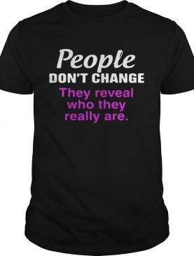 Official People dont change they reveal who they really are shirt