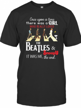 Once Upon A Time There Was A Girl Who Really Loved The Beatles And Snoopy T-Shirt