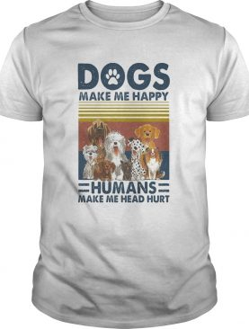 Paw dogs make me happy humans make me head hurt vintage retro shirt