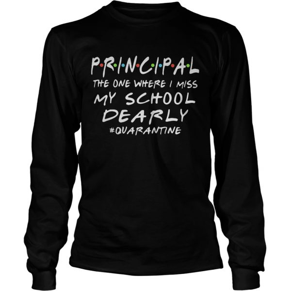 Principal the one where i miss my school dearly quarantine 2020  Long Sleeve