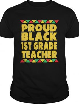 Proud Black 1st Grade Teacher shirt