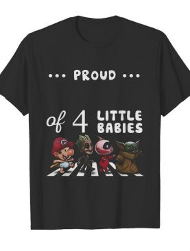Proud of 4 little babies mario baby groot baby yoda abbey road shirt