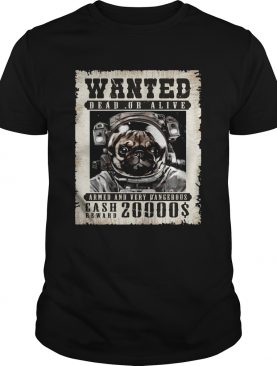 Pug Wanted Dead Or Alive Armed And Very Dangerous Cash Reward 20000 shirt