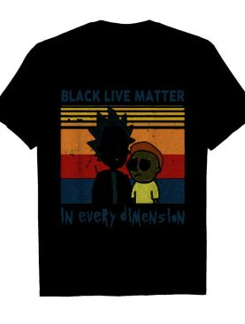 Rick And Morty Black Live Matter In Every Dimenslon Vintage shirt