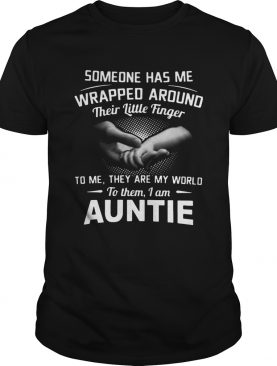 Someone Has Me Wrapped Around Their Little Finger To Me They Are My World To Them I Am Auntie shirt