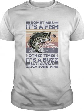 Sometimes Its a fish other times its a buzz but I always catch something vintage retro shirt