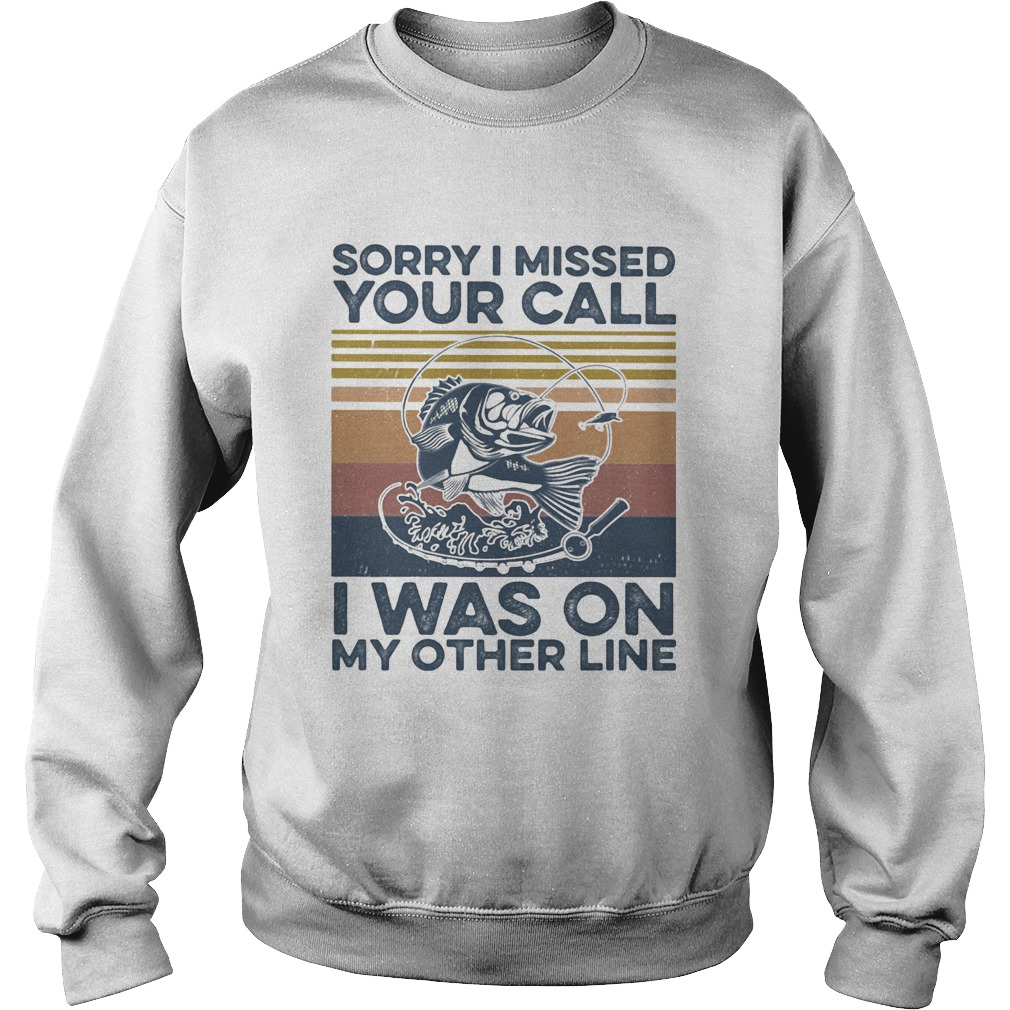 Sorry I missed your call I was on my other line fishing vintage retro  Sweatshirt