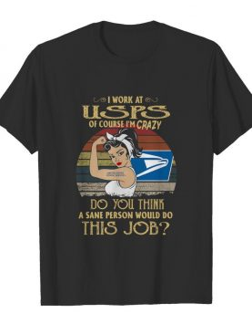 Strong Woman I Work At USPS Do You Think A Sane Person Would Do This Job Vintage shirt