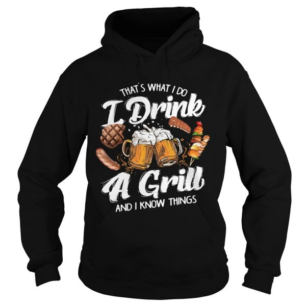 Thats What I Do I Drink A Grill And I Know Things Food  LlMlTED EDlTlON Hoodie