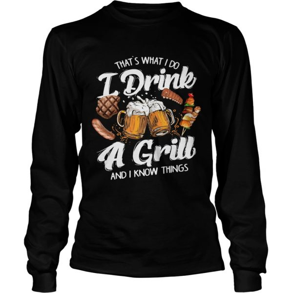 Thats What I Do I Drink A Grill And I Know Things Food  LlMlTED EDlTlON Long Sleeve