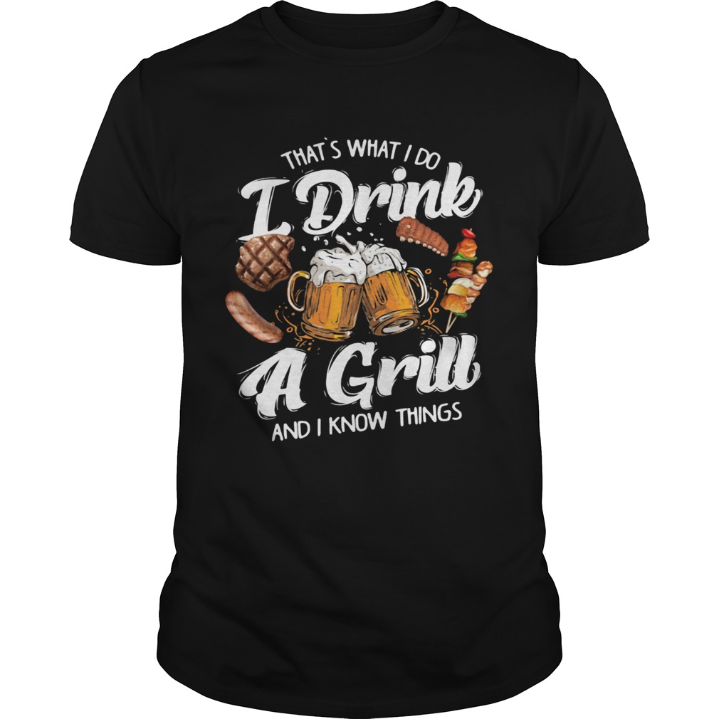 Thats What I Do I Drink A Grill And I Know Things Food  LlMlTED EDlTlON Unisex